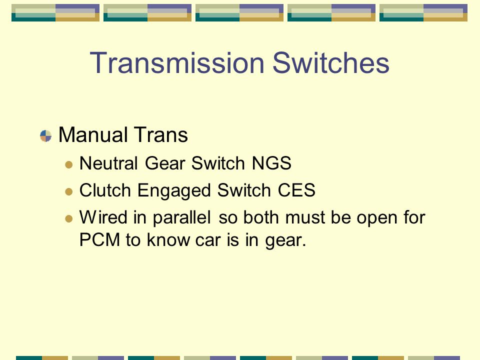 Manual Trans Neutral Gear Switch NGS Clutch Engaged Switch CES Wired in parallel so both must be open for PCM to know car is in gear.
