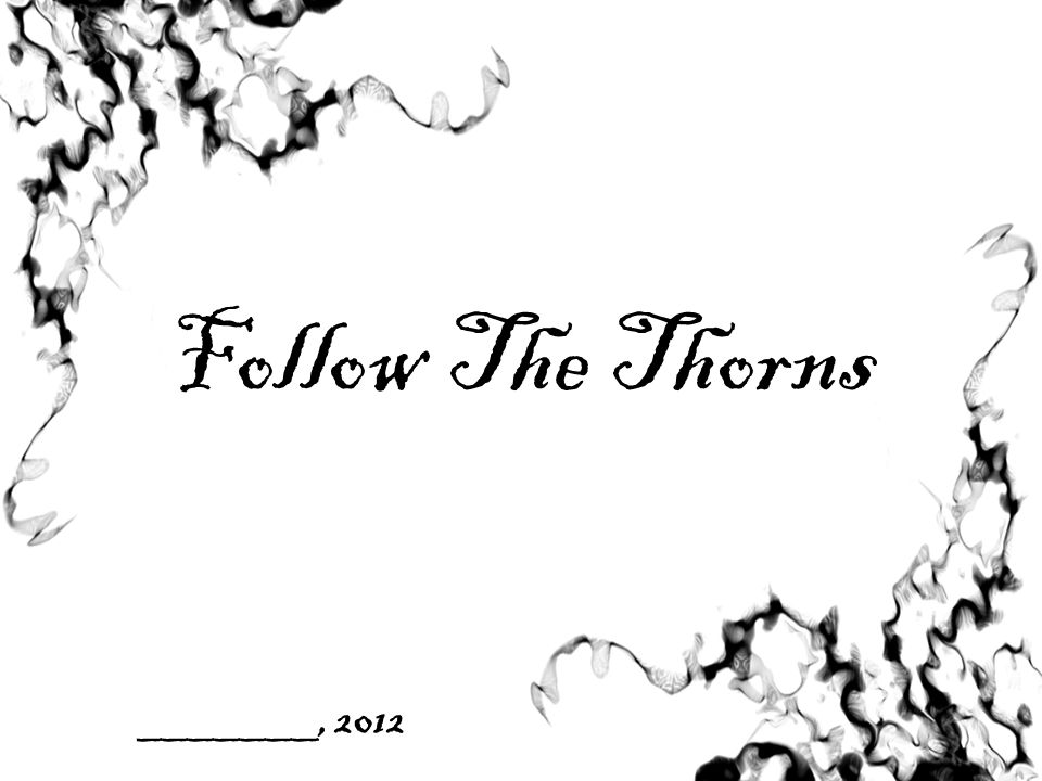 Follow The Thorns _______, 2012