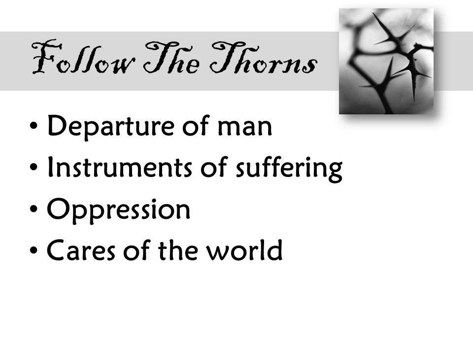 Follow The Thorns Departure of man Instruments of suffering Oppression Cares of the world
