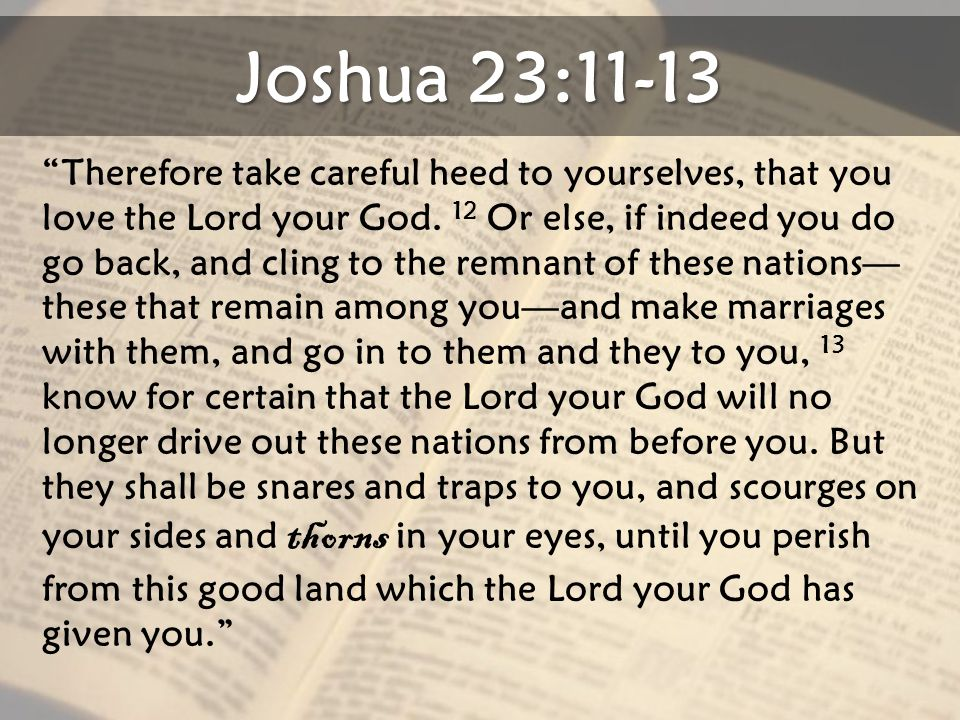Joshua 23:11-13 Therefore take careful heed to yourselves, that you love the Lord your God.