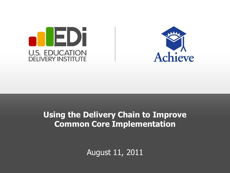 Using the Delivery Chain to Improve Common Core Implementation August 11, 2011