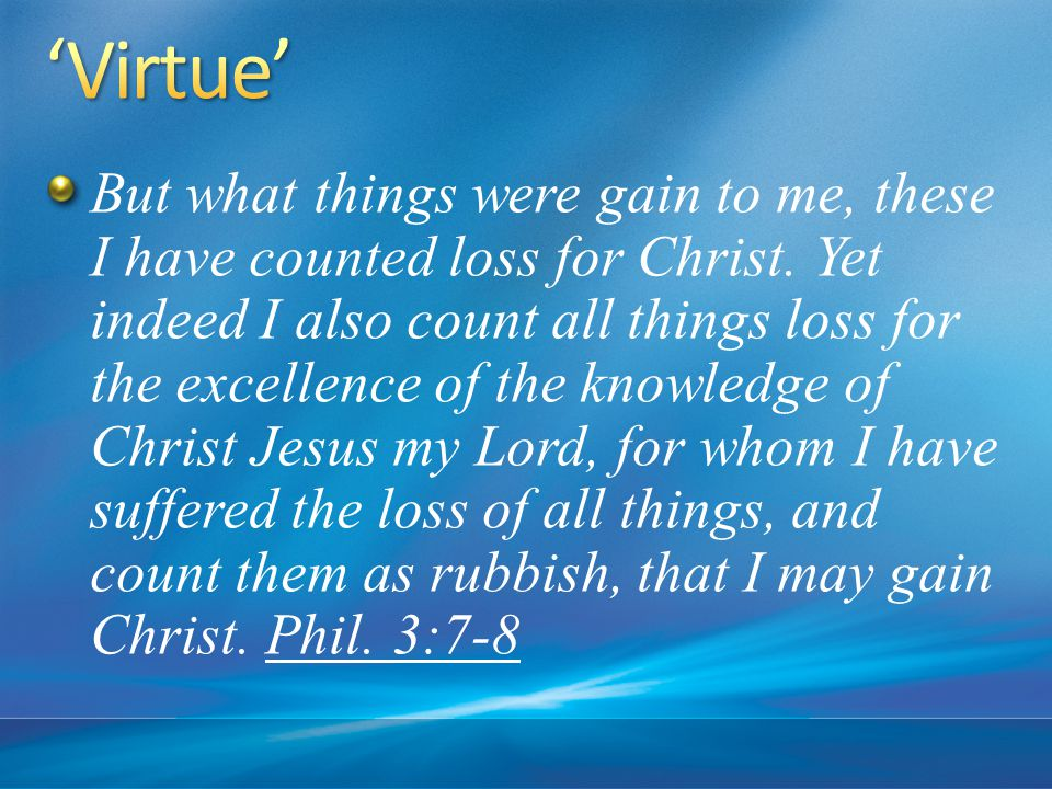 But what things were gain to me, these I have counted loss for Christ.