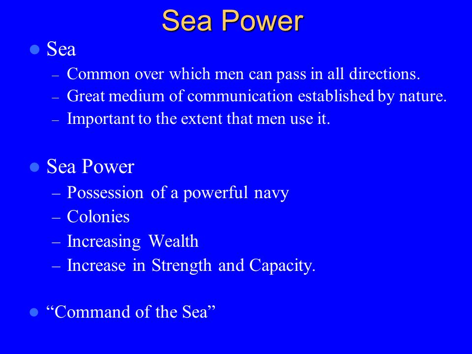 Sea Power Sea – Common over which men can pass in all directions.