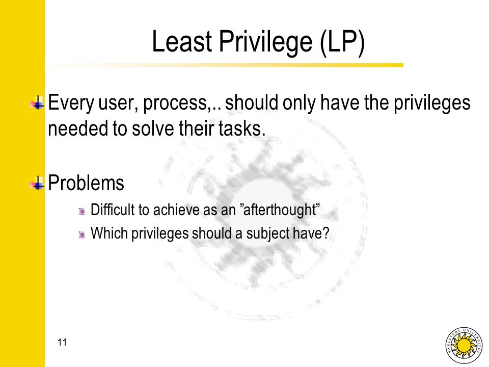 Least Privilege (LP) Every user, process,..