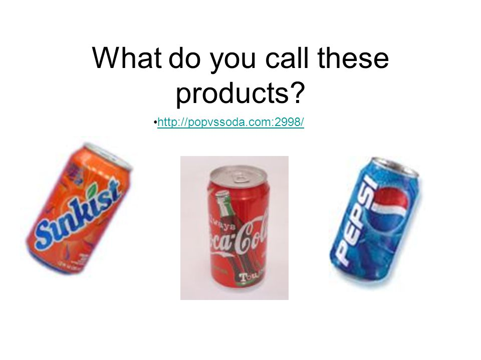 What do you call these products? http://popvssoda.com:2998/