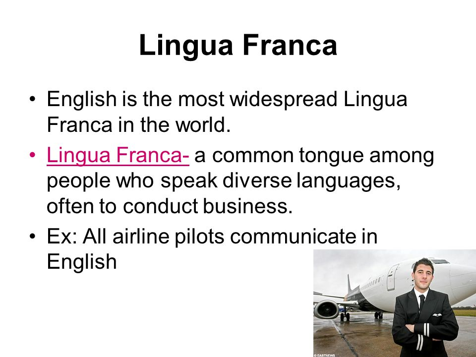 Lingua Franca English is the most widespread Lingua Franca in the world. Lingua Franca- a common tongue among people who speak diverse languages, ofte
