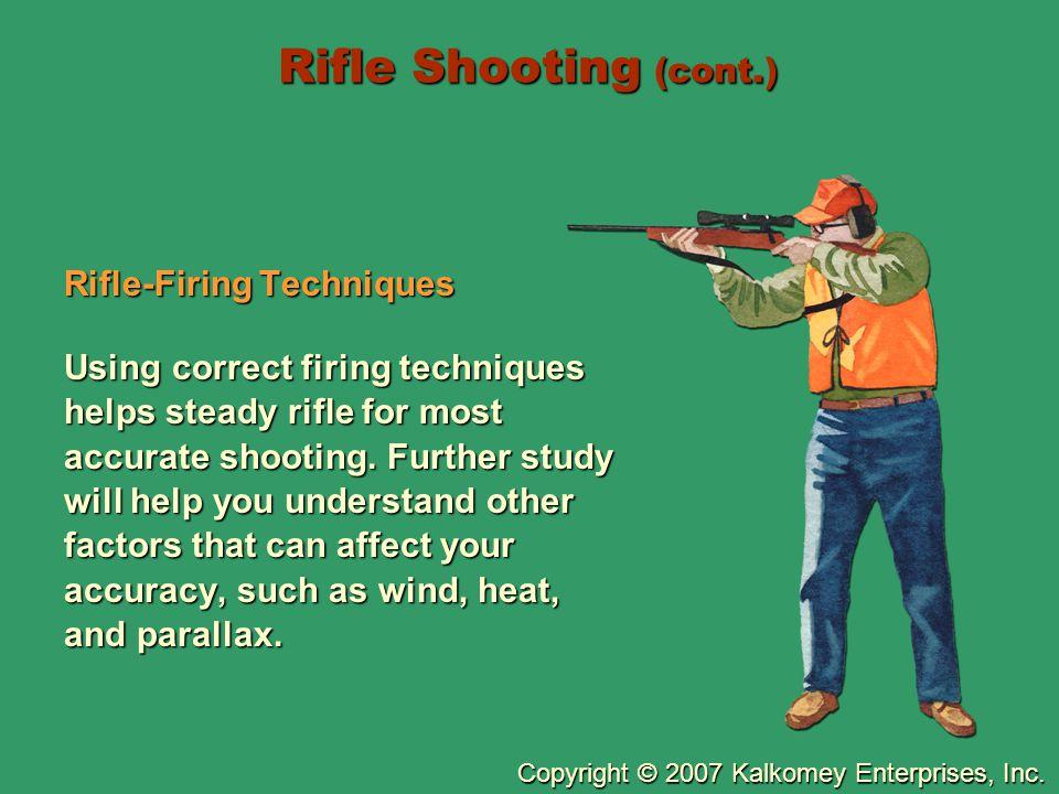 Copyright © 2007 Kalkomey Enterprises, Inc. Rifle Shooting (cont.) Rifle-Firing Techniques Using correct firing techniques helps steady rifle for most