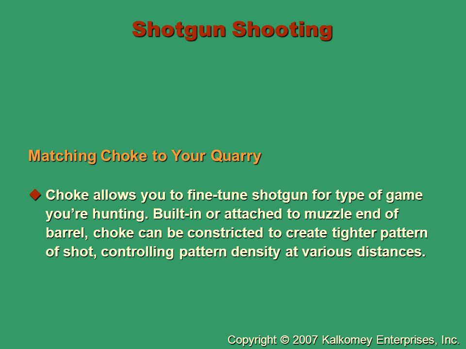 Copyright © 2007 Kalkomey Enterprises, Inc. Shotgun Shooting Matching Choke to Your Quarry  Choke allows you to fine-tune shotgun for type of game yo