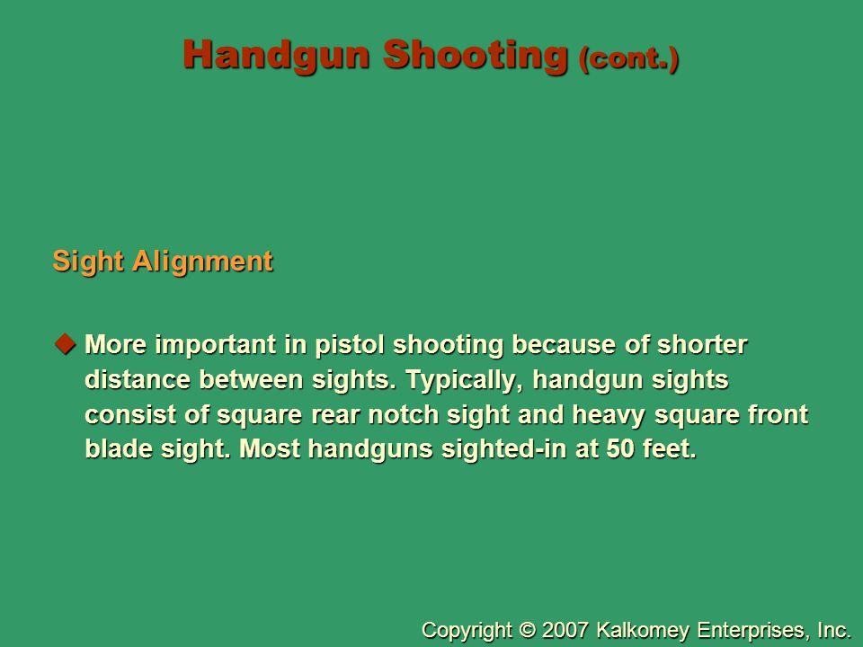 Copyright © 2007 Kalkomey Enterprises, Inc. Handgun Shooting (cont.) Sight Alignment  More important in pistol shooting because of shorter distance b