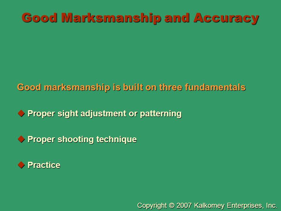 Copyright © 2007 Kalkomey Enterprises, Inc. Good Marksmanship and Accuracy Good marksmanship is built on three fundamentals  Proper sight adjustment