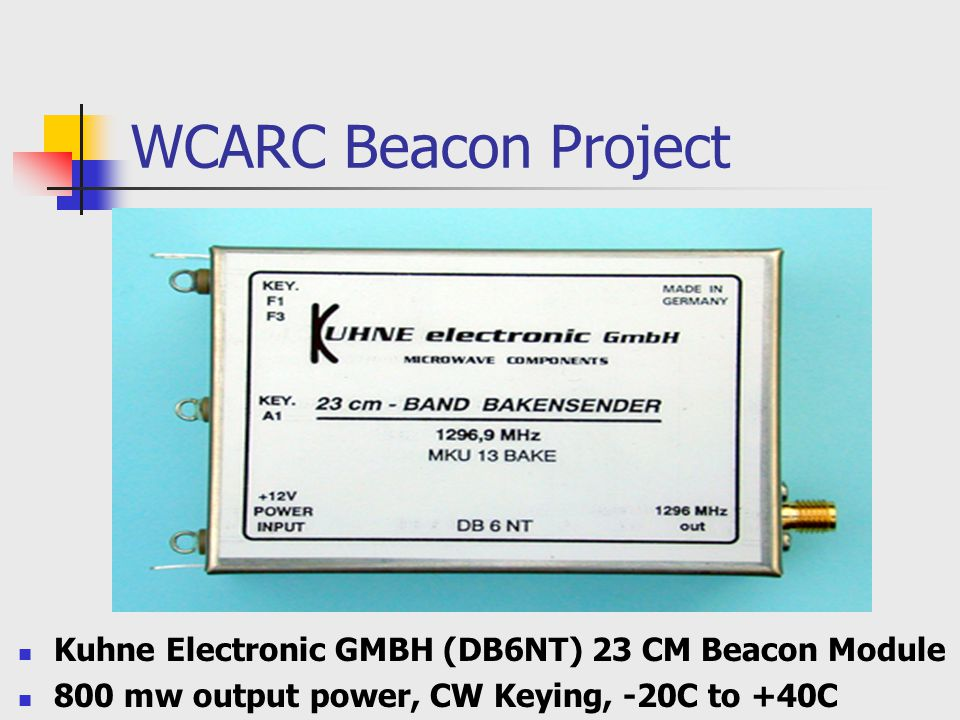 WCARC Beacon Project Kuhne Electronic GMBH (DB6NT) 23 CM Beacon Module 800 mw output power, CW Keying, -20C to +40C