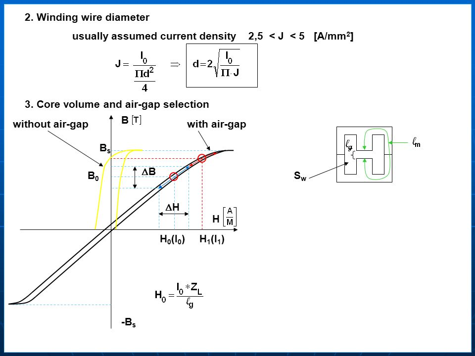 2. Winding wire diameter usually assumed current density 2,5 < J < 5 [A/mm 2 ] 3.