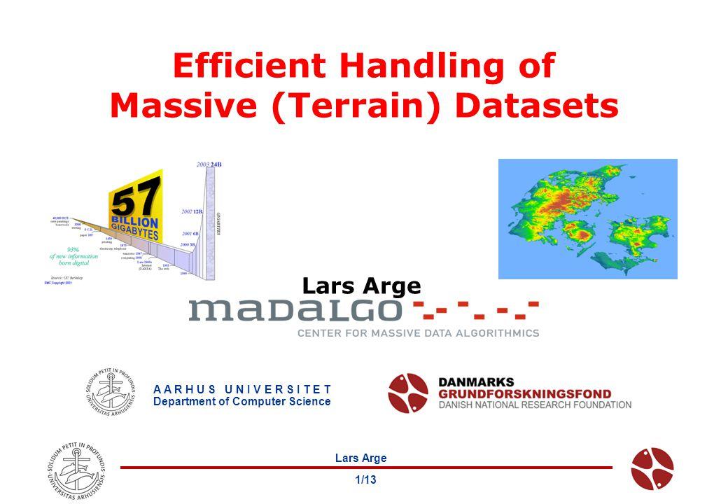 Lars Arge 1/13 Efficient Handling of Massive (Terrain) Datasets Lars Arge A A R H U S U N I V E R S I T E T Department of Computer Science