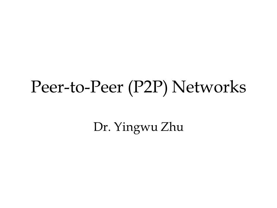 Peer-to-Peer (P2P) Networks Dr. Yingwu Zhu