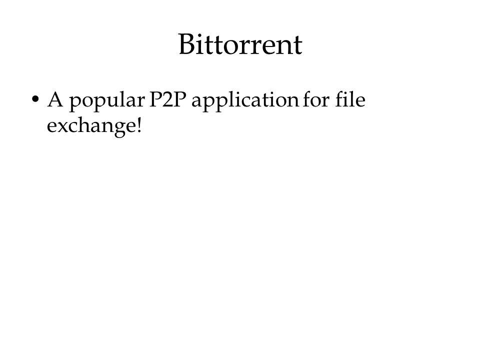 Bittorrent A popular P2P application for file exchange!