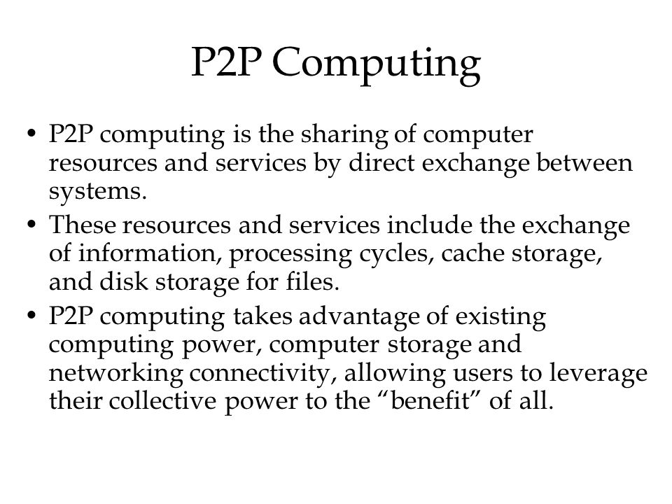 P2P Computing P2P computing is the sharing of computer resources and services by direct exchange between systems. These resources and services include