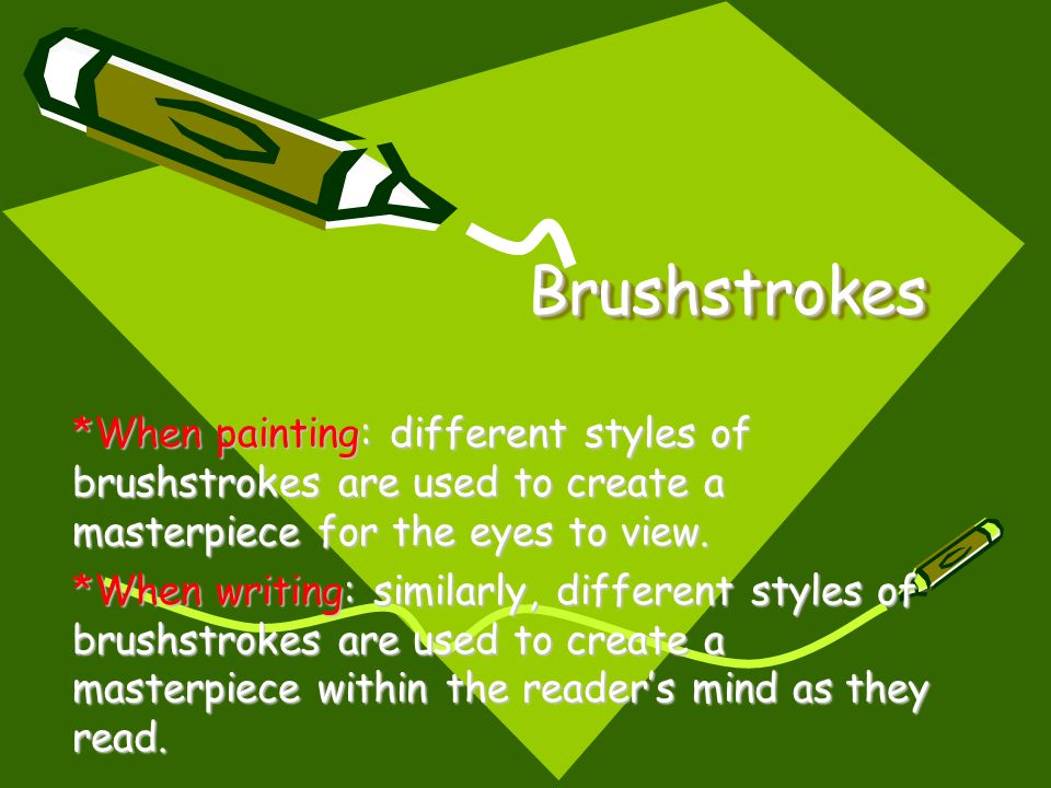 BrushstrokesBrushstrokes *When painting: different styles of brushstrokes are used to create a masterpiece for the eyes to view. *When writing: simila