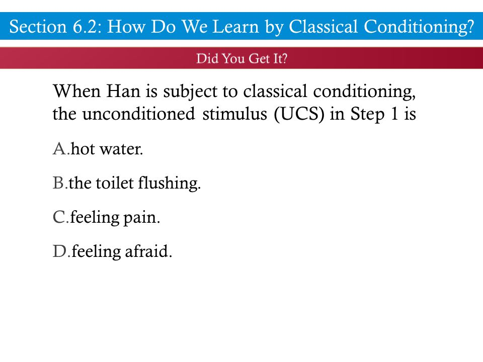 When Han is subject to classical conditioning, the unconditioned stimulus (UCS) in Step 1 is A.hot water.