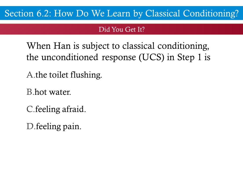 When Han is subject to classical conditioning, the unconditioned response (UCS) in Step 1 is A.the toilet flushing.