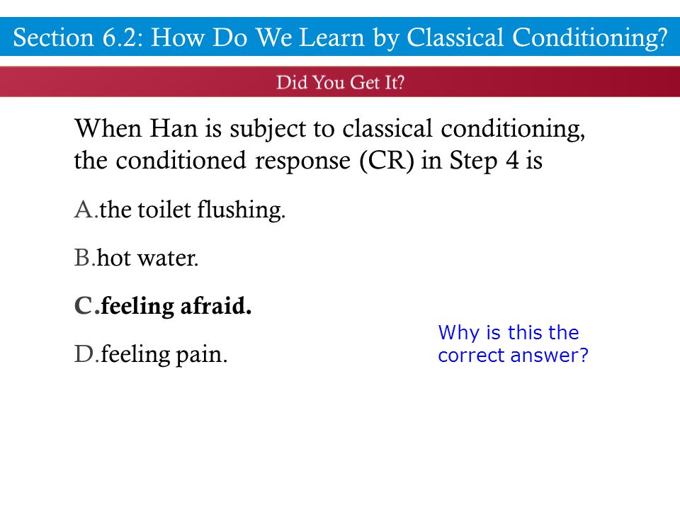 When Han is subject to classical conditioning, the conditioned response (CR) in Step 4 is A.the toilet flushing.