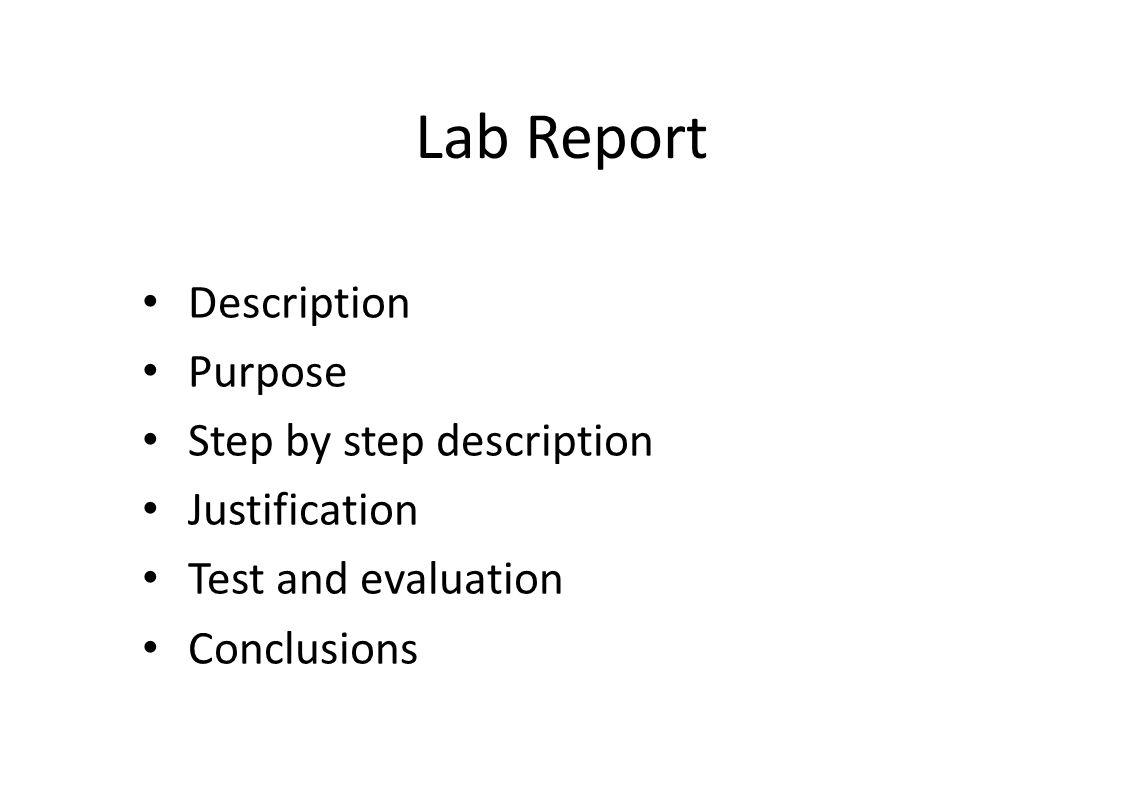 Lab Report Description Purpose Step by step description Justification Test and evaluation Conclusions