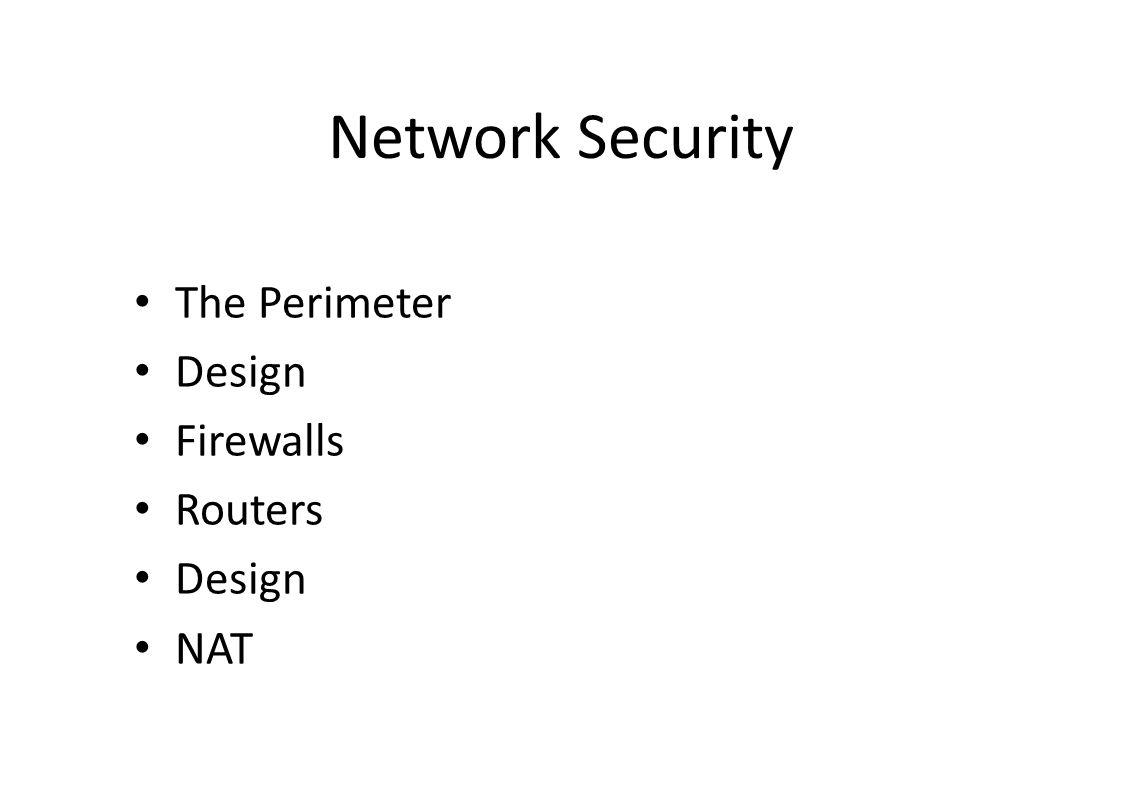 Network Security The Perimeter Design Firewalls Routers Design NAT