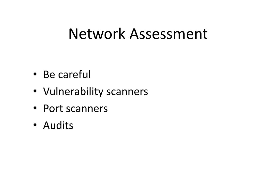 Network Assessment Be careful Vulnerability scanners Port scanners Audits