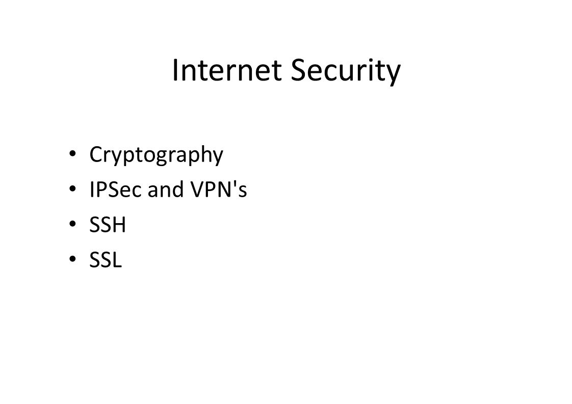 Internet Security Cryptography IPSec and VPN s SSH SSL