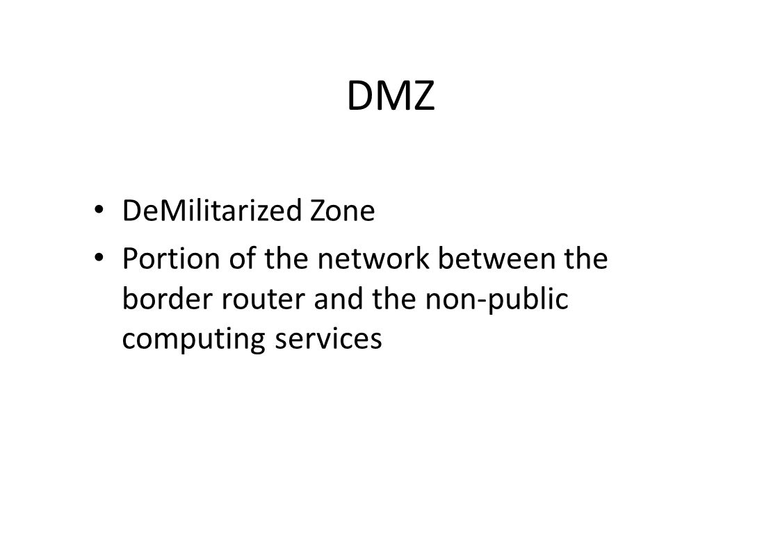 DMZ DeMilitarized Zone Portion of the network between the border router and the non-public computing services