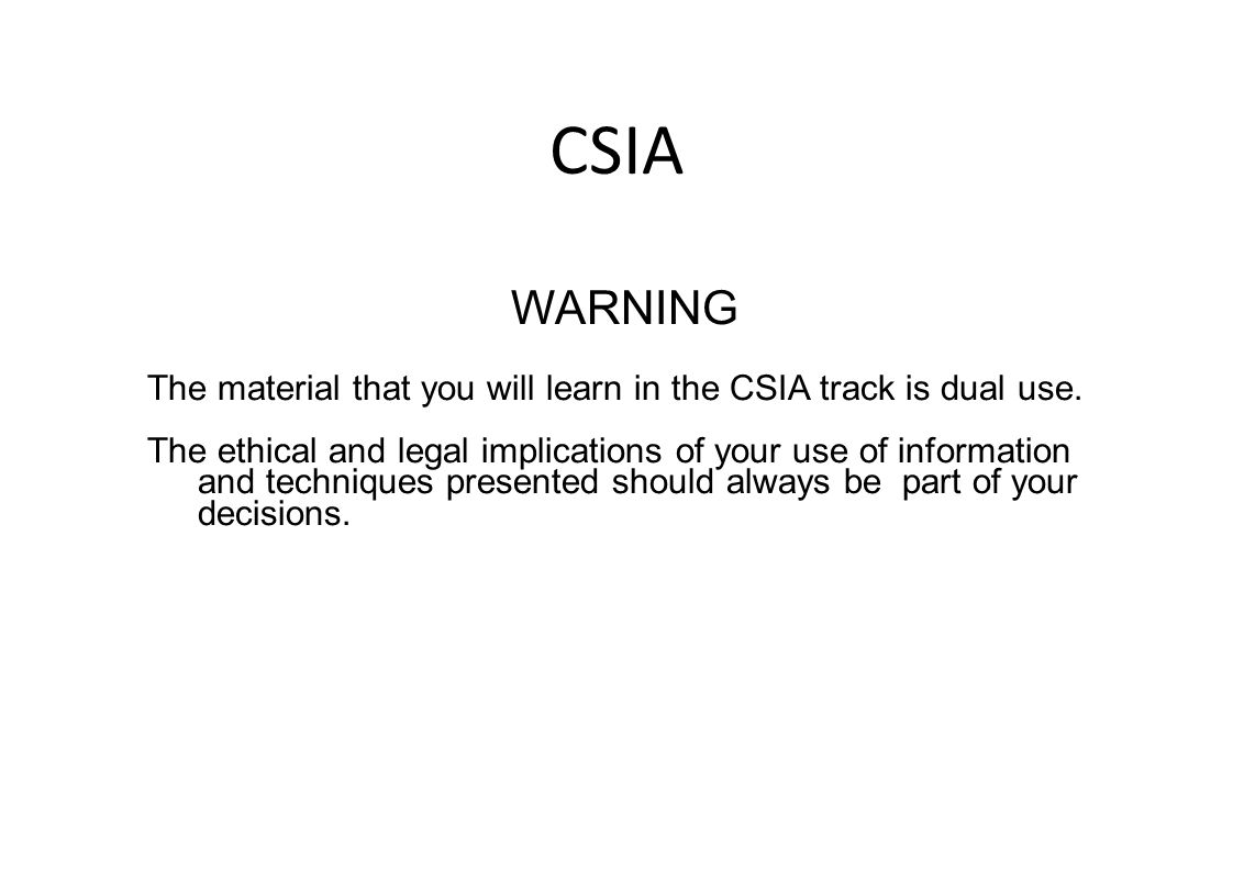 CSIA WARNING The material that you will learn in the CSIA track is dual use.