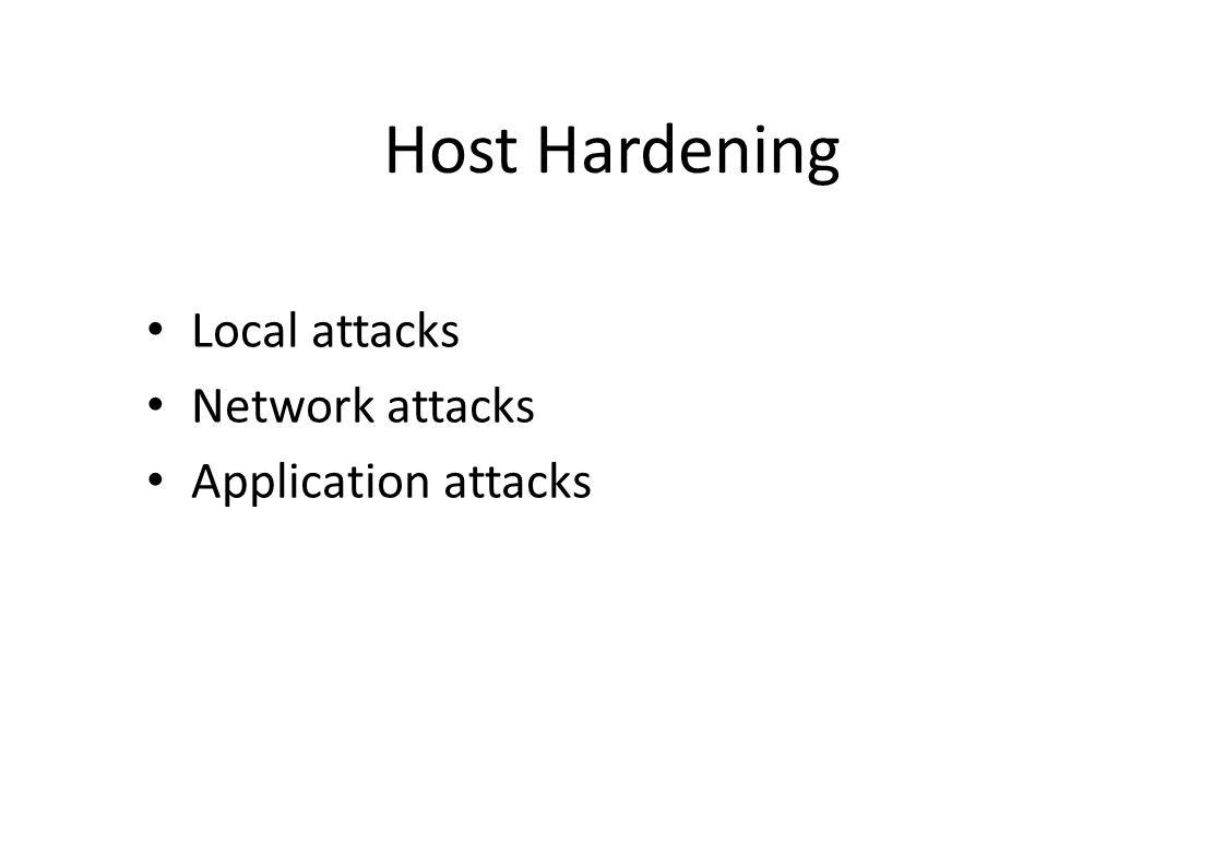 Host Hardening Local attacks Network attacks Application attacks