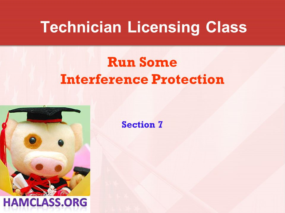 Technician Licensing Class Run Some Interference Protection Section 7