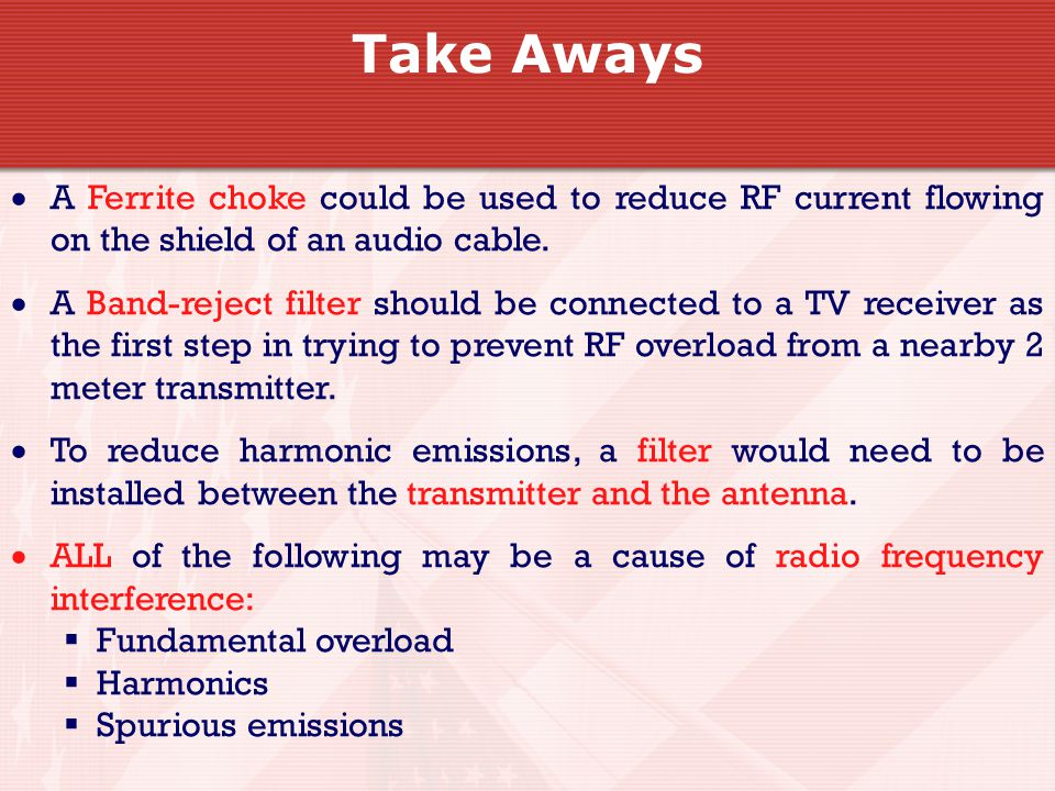 Take Aways  A Ferrite choke could be used to reduce RF current flowing on the shield of an audio cable.