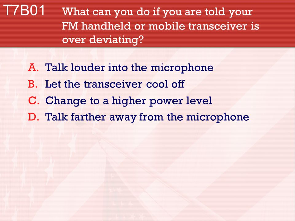 T7B01 What can you do if you are told your FM handheld or mobile transceiver is over deviating.