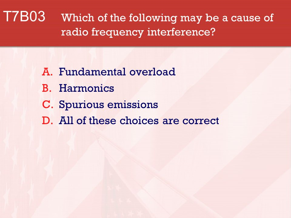 T7B03 Which of the following may be a cause of radio frequency interference.