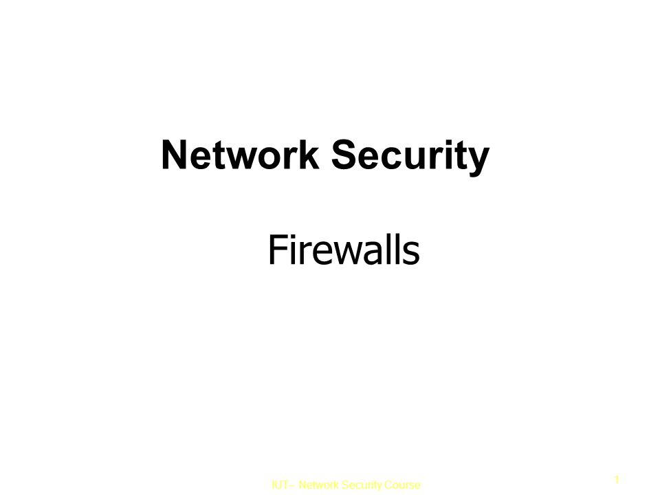 IUT– Network Security Course 1 Network Security Firewalls
