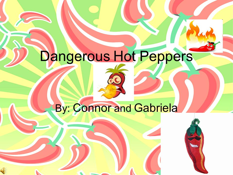 Dangerous Hot Peppers By: Connor and Gabriela
