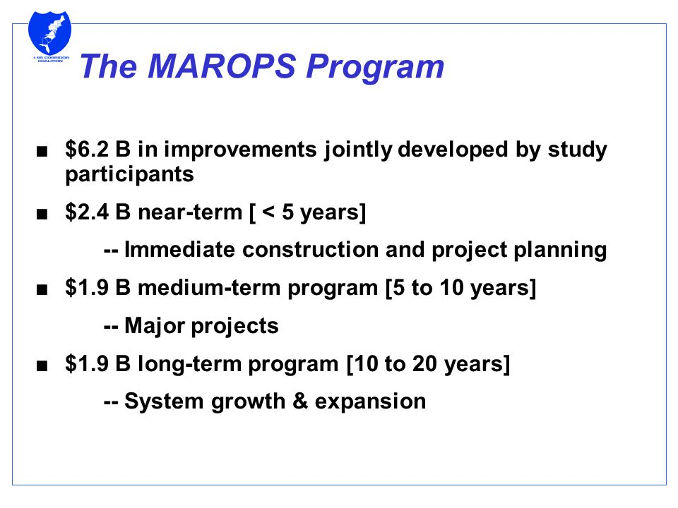 The MAROPS Program ■$6.2 B in improvements jointly developed by study participants ■$2.4 B near-term [ < 5 years] -- Immediate construction and projec