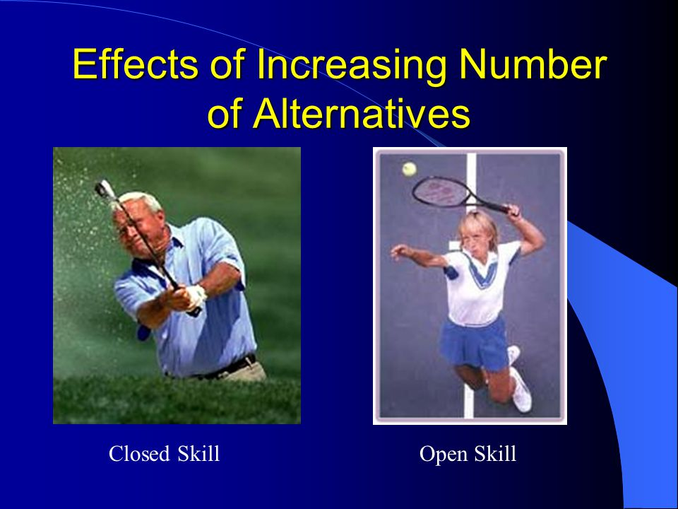 Effects of Increasing Number of Alternatives Closed SkillOpen Skill