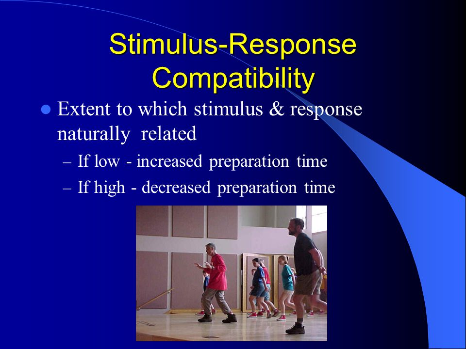Stimulus-Response Compatibility Extent to which stimulus & response naturally related – If low - increased preparation time – If high - decreased preparation time