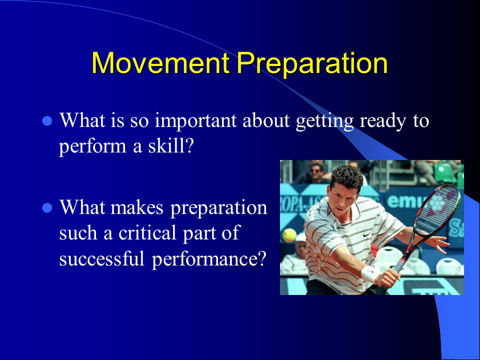 Movement Preparation What is so important about getting ready to perform a skill.