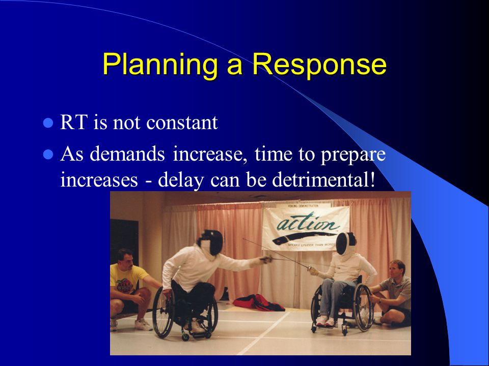 Planning a Response RT is not constant As demands increase, time to prepare increases - delay can be detrimental!