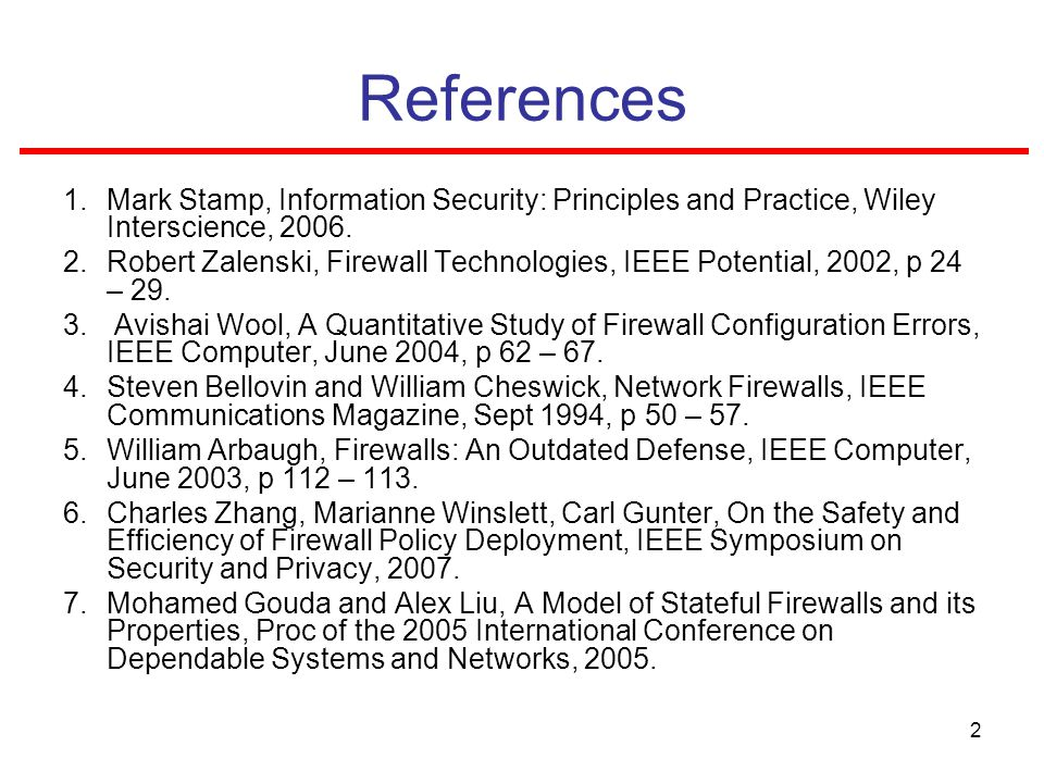 2 References 1.Mark Stamp, Information Security: Principles and Practice, Wiley Interscience, 2006.