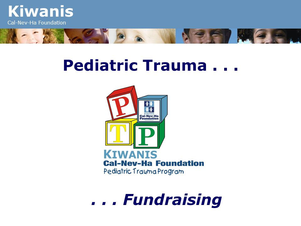 Kiwanis Cal-Nev-Ha Foundation Pediatric Trauma...... Fundraising