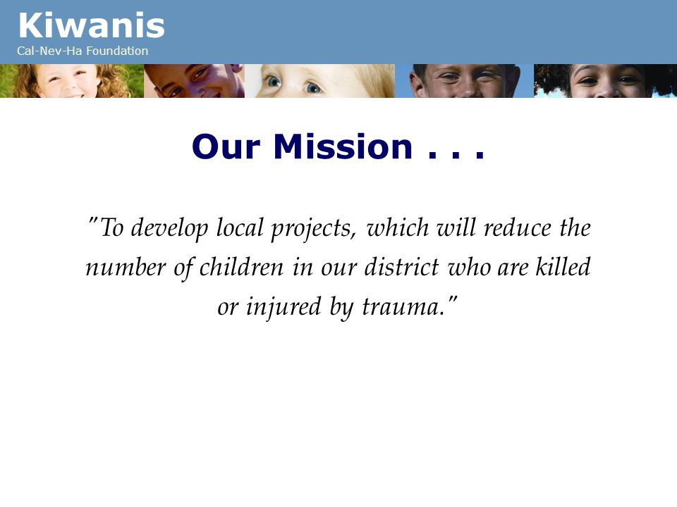 Kiwanis Cal-Nev-Ha Foundation Our Mission...