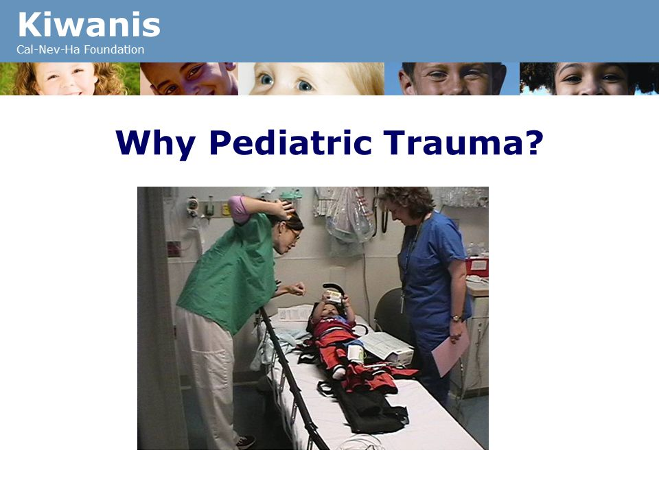 Kiwanis Cal-Nev-Ha Foundation Why Pediatric Trauma