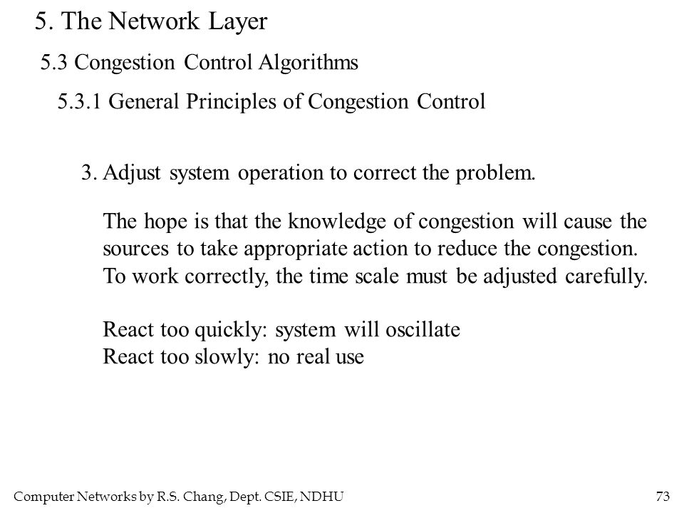 Computer Networks by R.S. Chang, Dept. CSIE, NDHU73 5. The Network Layer 5.3 Congestion Control Algorithms 5.3.1 General Principles of Congestion Cont