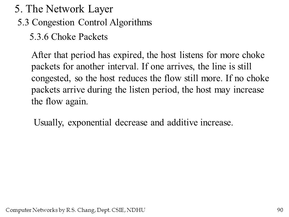 Computer Networks by R.S. Chang, Dept. CSIE, NDHU90 5. The Network Layer 5.3 Congestion Control Algorithms 5.3.6 Choke Packets After that period has e