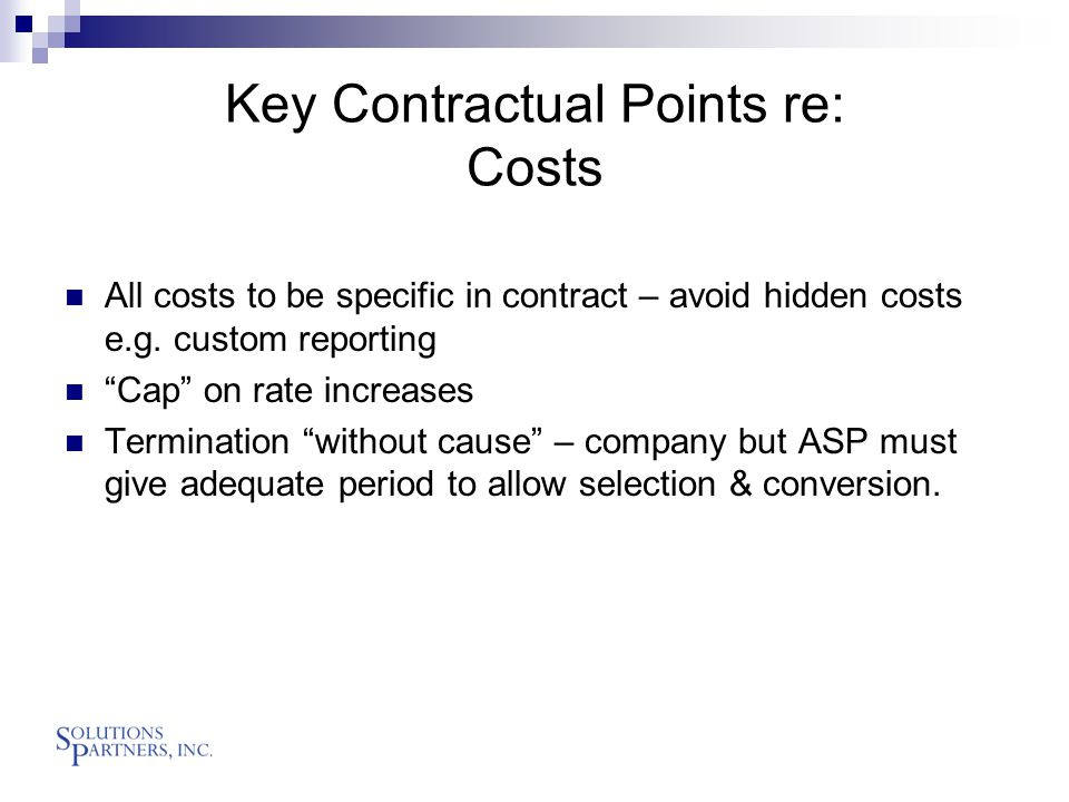 Key Contractual Points re: Costs All costs to be specific in contract – avoid hidden costs e.g.