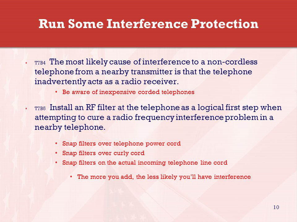 10 Run Some Interference Protection T7B4 The most likely cause of interference to a non-cordless telephone from a nearby transmitter is that the telephone inadvertently acts as a radio receiver.